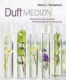 Duft-Medizin: Ätherische Öle und ihre therapeutische Anwendung  Unterstützung des Immunsystems,...