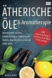 Ätherische Öle & Aromatherapie: Immunsystem stärken, Schmerztherapie, Depressionen lindern,...